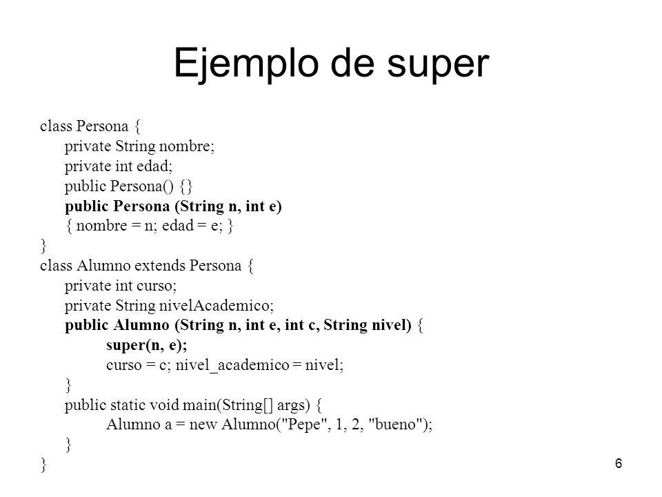 6 Ejemplo de super class Persona { private String nombre; private int edad; public Persona() {} public Persona (String n, int e) { nombre = n; edad =