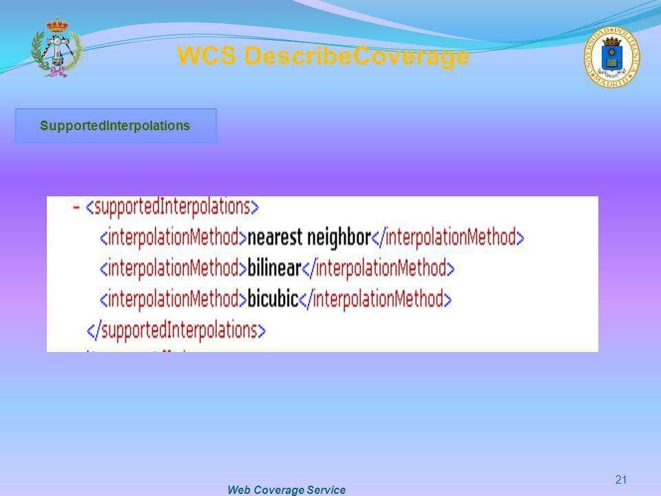 Web Coverage Service 21 WCS DescribeCoverage SupportedInterpolations
