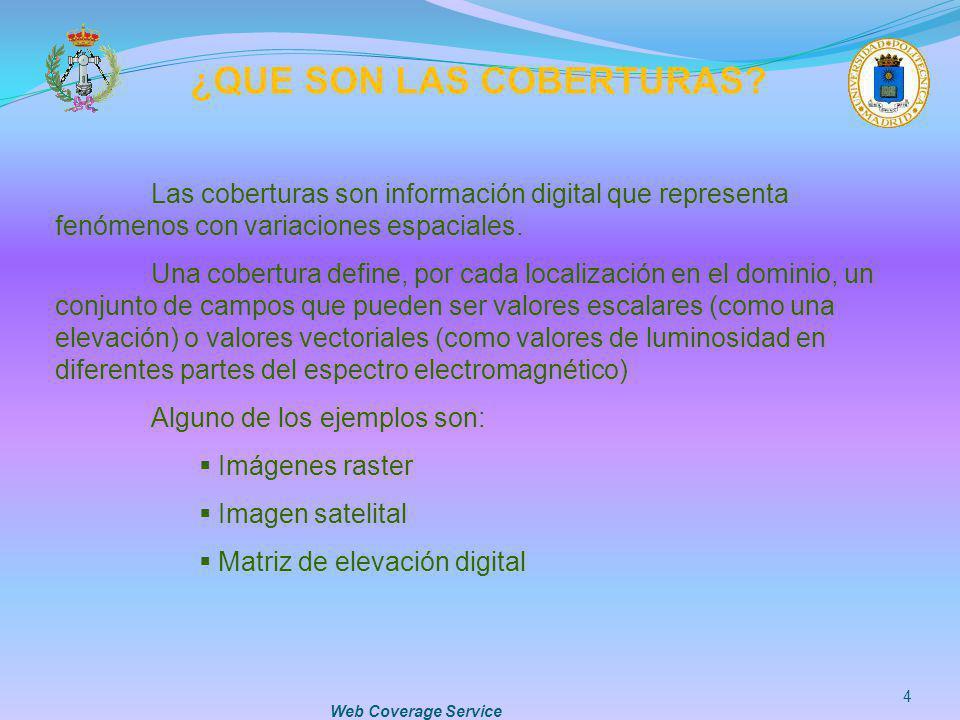 Web Coverage Service 15 5.- COVERAGE=nombre1,nombre2,… La petición está compuesta de: 1.- http://servidor/ruta/script.