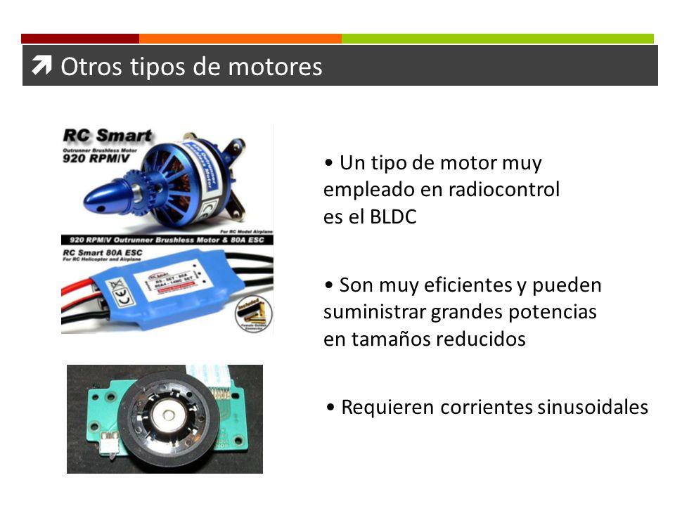 Otros tipos de motores Un tipo de motor muy empleado en radiocontrol es el BLDC Son muy eficientes y pueden suministrar grandes potencias en tamaños r