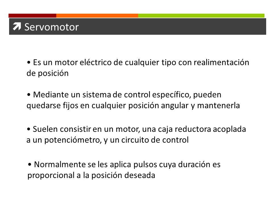 Servomotor Es un motor eléctrico de cualquier tipo con realimentación de posición Mediante un sistema de control específico, pueden quedarse fijos en
