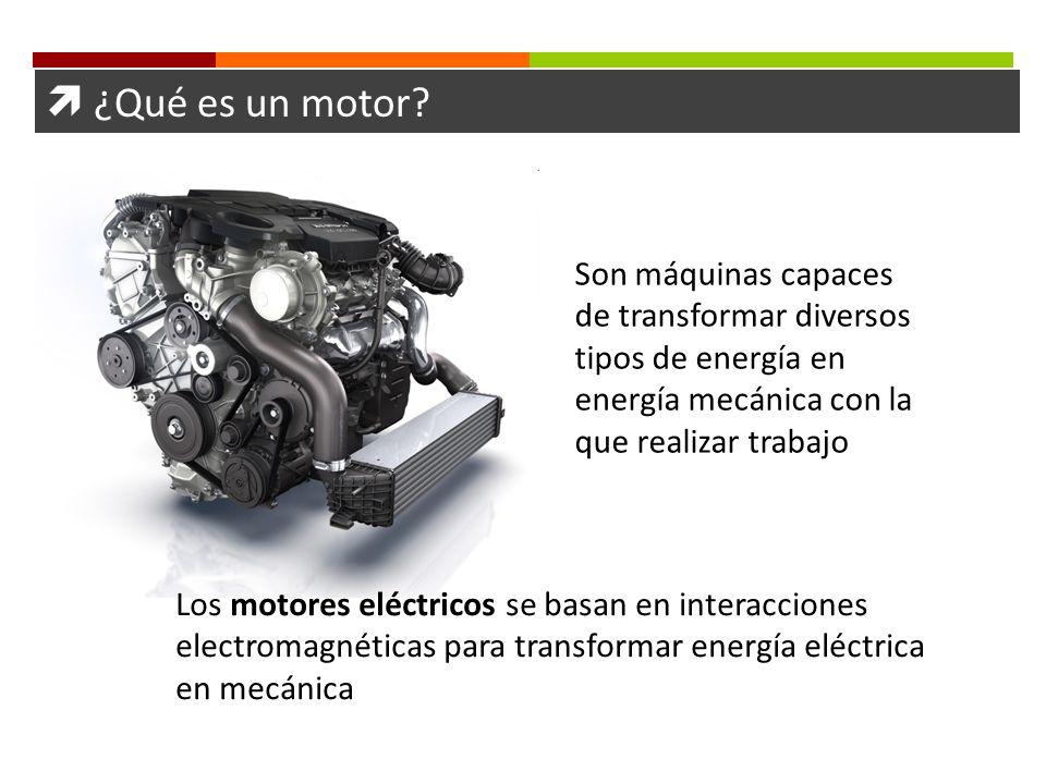 ¿Qué es un motor? Son máquinas capaces de transformar diversos tipos de energía en energía mecánica con la que realizar trabajo Los motores eléctricos