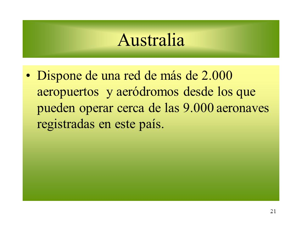 21 Australia Dispone de una red de más de 2.000 aeropuertos y aeródromos desde los que pueden operar cerca de las 9.000 aeronaves registradas en este país.