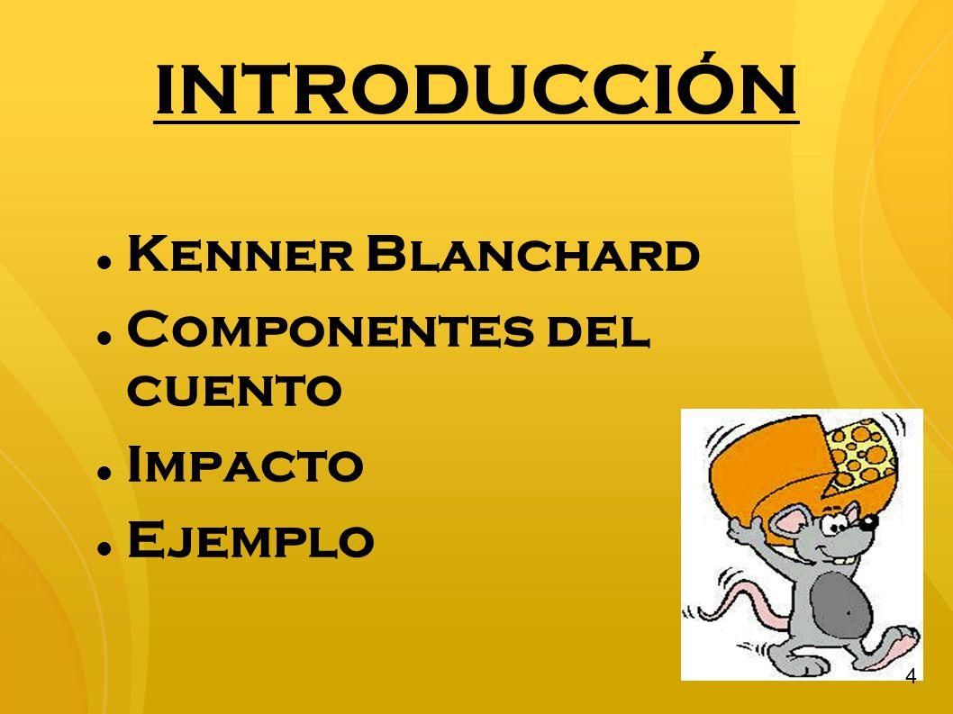 INTRODUCCIÓN Kenner Blanchard Componentes del cuento Impacto Ejemplo 4