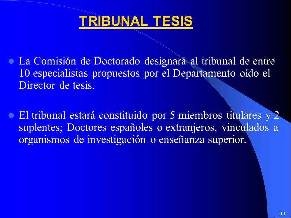11 La Comisión de Doctorado designará al tribunal de entre 10 especialistas propuestos por el Departamento oído el Director de tesis.