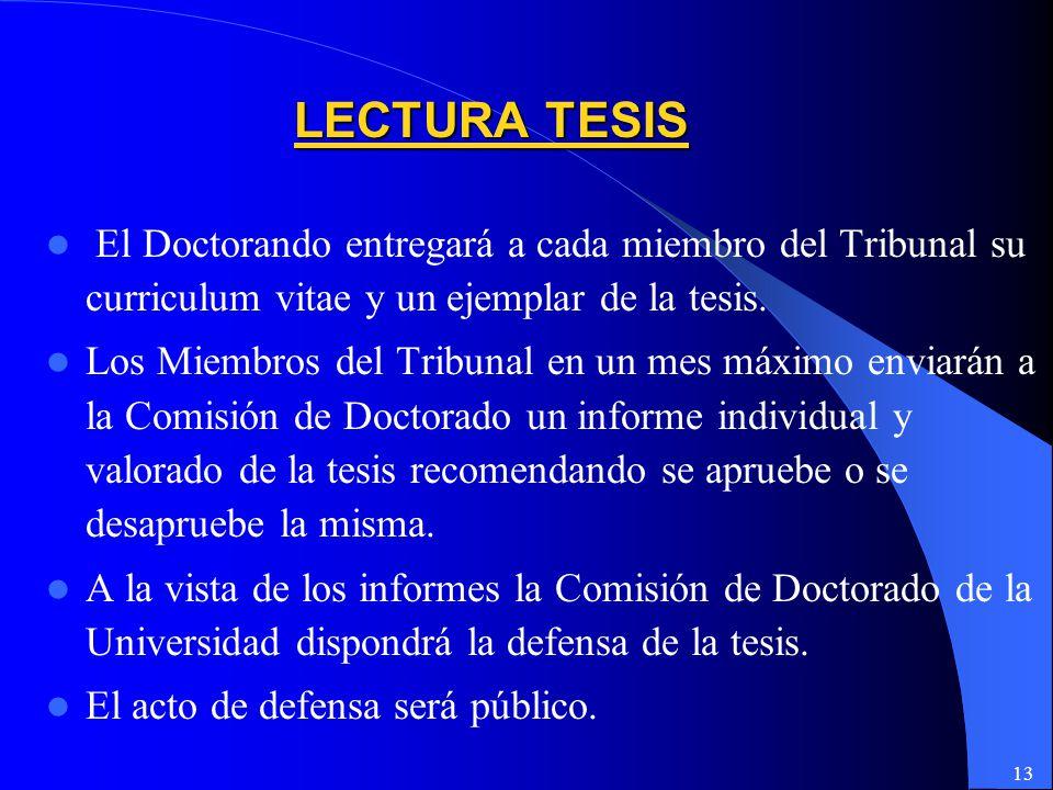 13 El Doctorando entregará a cada miembro del Tribunal su curriculum vitae y un ejemplar de la tesis.