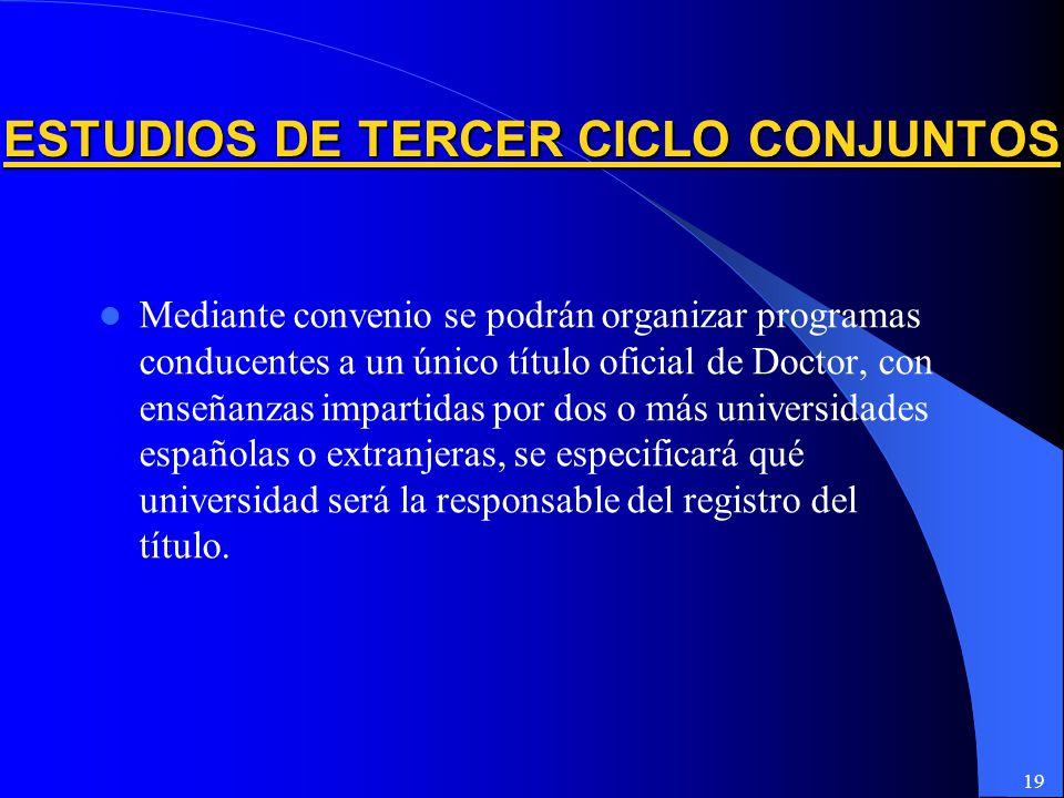 19 Mediante convenio se podrán organizar programas conducentes a un único título oficial de Doctor, con enseñanzas impartidas por dos o más universidades españolas o extranjeras, se especificará qué universidad será la responsable del registro del título.