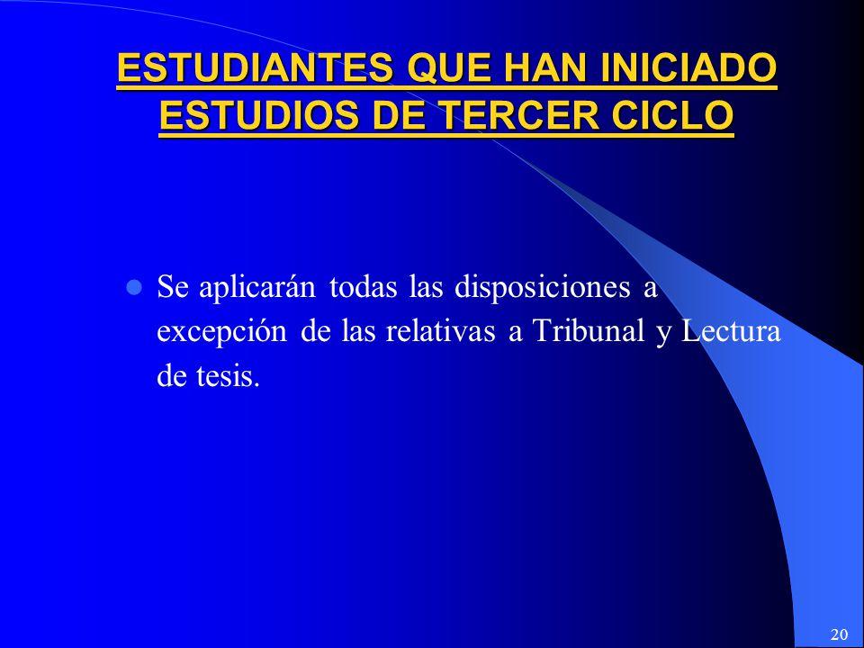 20 Se aplicarán todas las disposiciones a excepción de las relativas a Tribunal y Lectura de tesis.