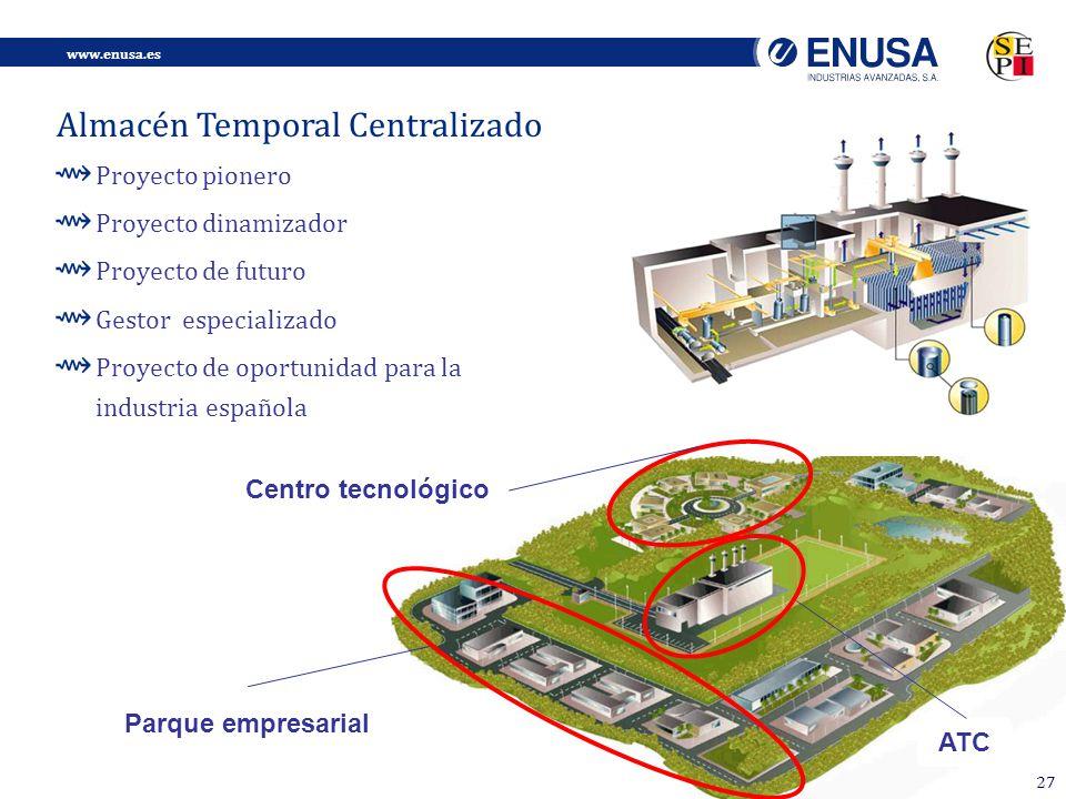 www.enusa.es 27 Centro tecnológico ATC Parque empresarial Proyecto pionero Proyecto dinamizador Proyecto de futuro Gestor especializado Proyecto de oportunidad para la industria española Almacén Temporal Centralizado