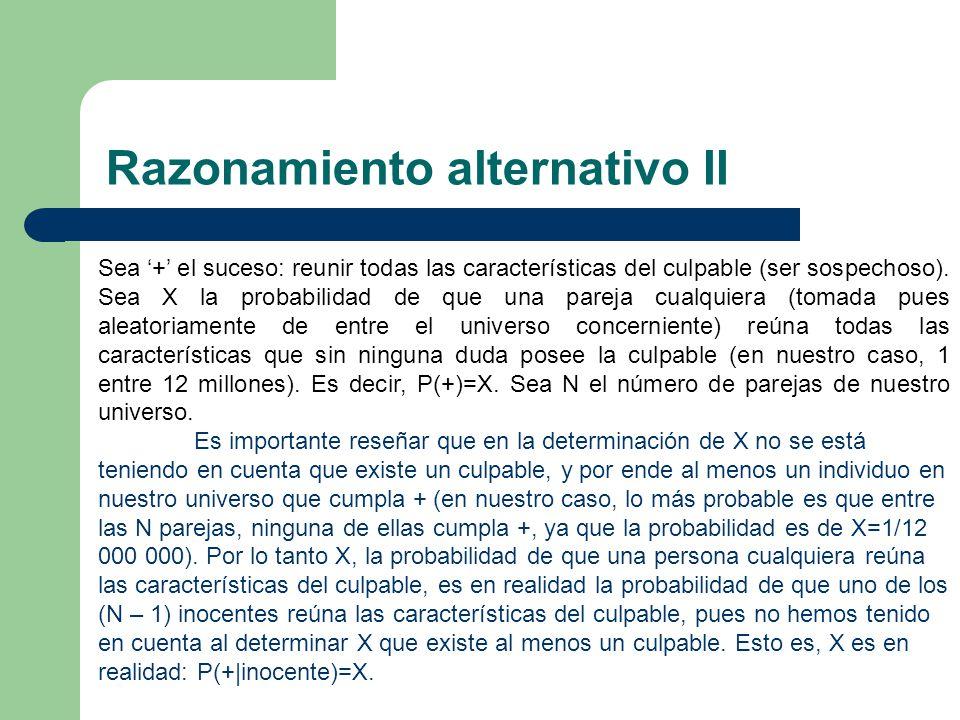 Razonamiento alternativo II Sea + el suceso: reunir todas las características del culpable (ser sospechoso). Sea X la probabilidad de que una pareja c