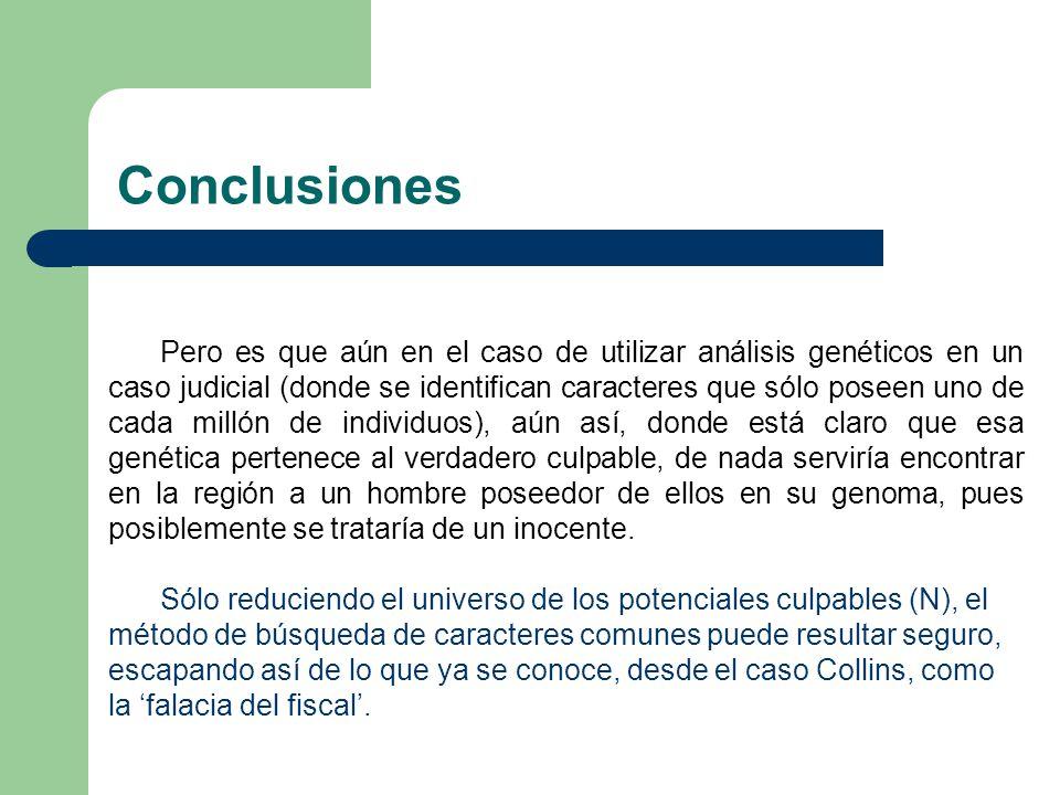 Conclusiones Pero es que aún en el caso de utilizar análisis genéticos en un caso judicial (donde se identifican caracteres que sólo poseen uno de cad