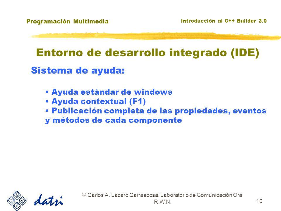Programación Multimedia Introducción al C++ Builder 3.0 © Carlos A. Lázaro Carrascosa. Laboratorio de Comunicación Oral R.W.N. 10 Entorno de desarroll