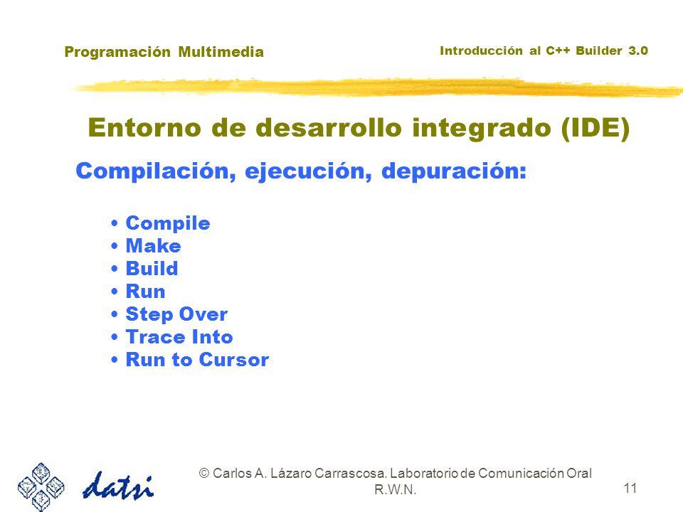 Programación Multimedia Introducción al C++ Builder 3.0 © Carlos A. Lázaro Carrascosa. Laboratorio de Comunicación Oral R.W.N. 11 Compilación, ejecuci