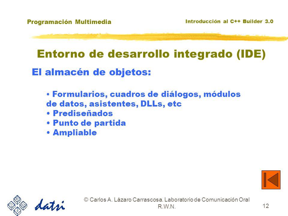Programación Multimedia Introducción al C++ Builder 3.0 © Carlos A. Lázaro Carrascosa. Laboratorio de Comunicación Oral R.W.N. 12 Entorno de desarroll