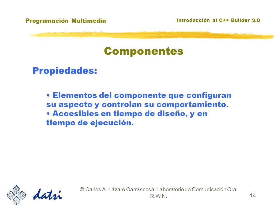 Programación Multimedia Introducción al C++ Builder 3.0 © Carlos A. Lázaro Carrascosa. Laboratorio de Comunicación Oral R.W.N. 14 Propiedades: Element
