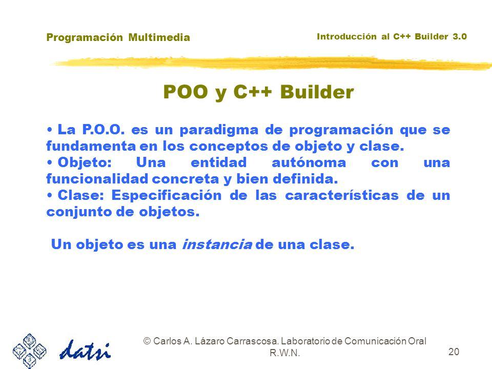Programación Multimedia Introducción al C++ Builder 3.0 © Carlos A. Lázaro Carrascosa. Laboratorio de Comunicación Oral R.W.N. 20 La P.O.O. es un para
