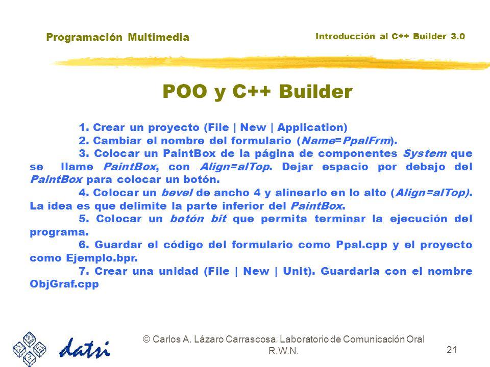 Programación Multimedia Introducción al C++ Builder 3.0 © Carlos A. Lázaro Carrascosa. Laboratorio de Comunicación Oral R.W.N. 21 1. Crear un proyecto