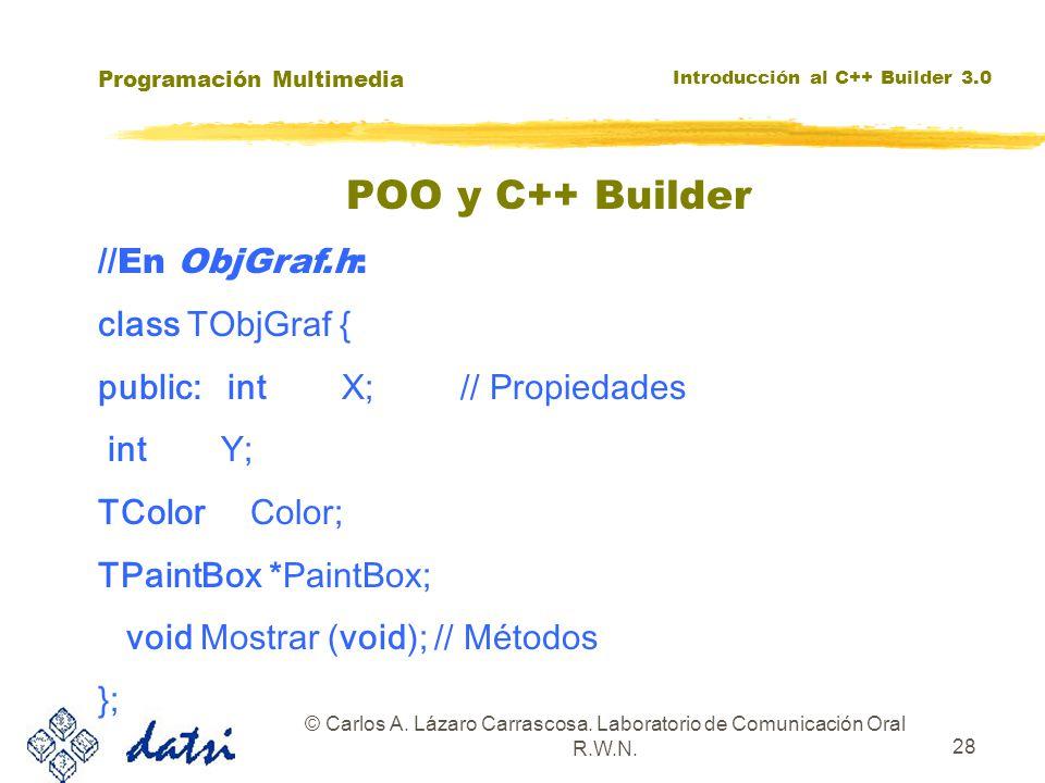 Programación Multimedia Introducción al C++ Builder 3.0 © Carlos A. Lázaro Carrascosa. Laboratorio de Comunicación Oral R.W.N. 28 //En ObjGraf.h: clas