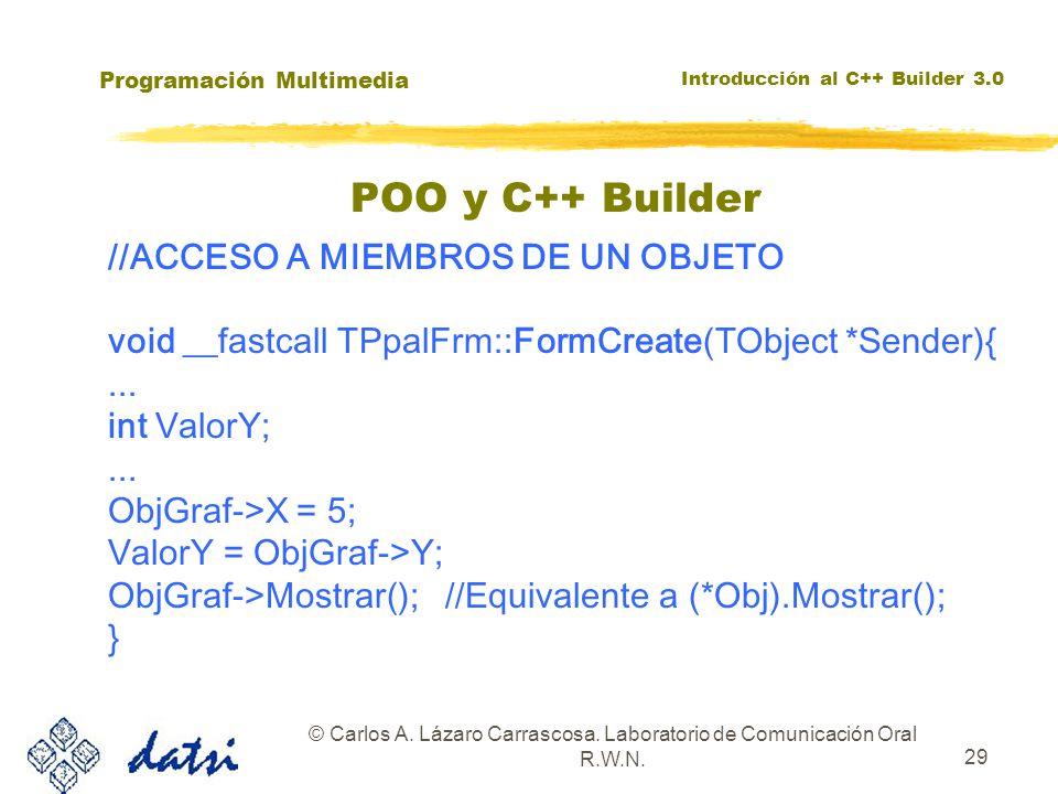 Programación Multimedia Introducción al C++ Builder 3.0 © Carlos A. Lázaro Carrascosa. Laboratorio de Comunicación Oral R.W.N. 29 //ACCESO A MIEMBROS