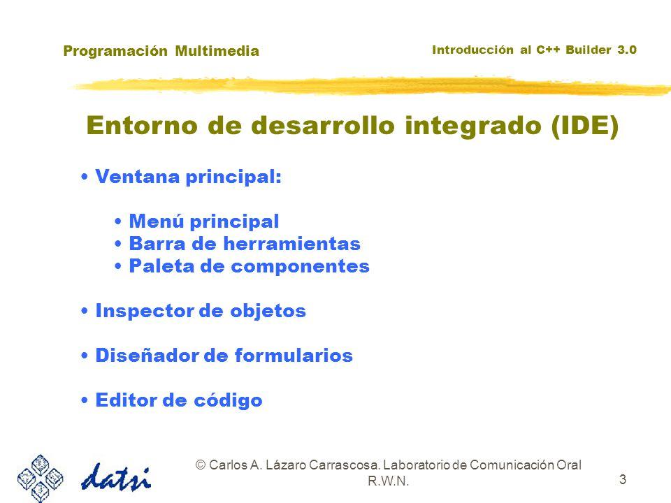 Programación Multimedia Introducción al C++ Builder 3.0 © Carlos A. Lázaro Carrascosa. Laboratorio de Comunicación Oral R.W.N. 3 Entorno de desarrollo