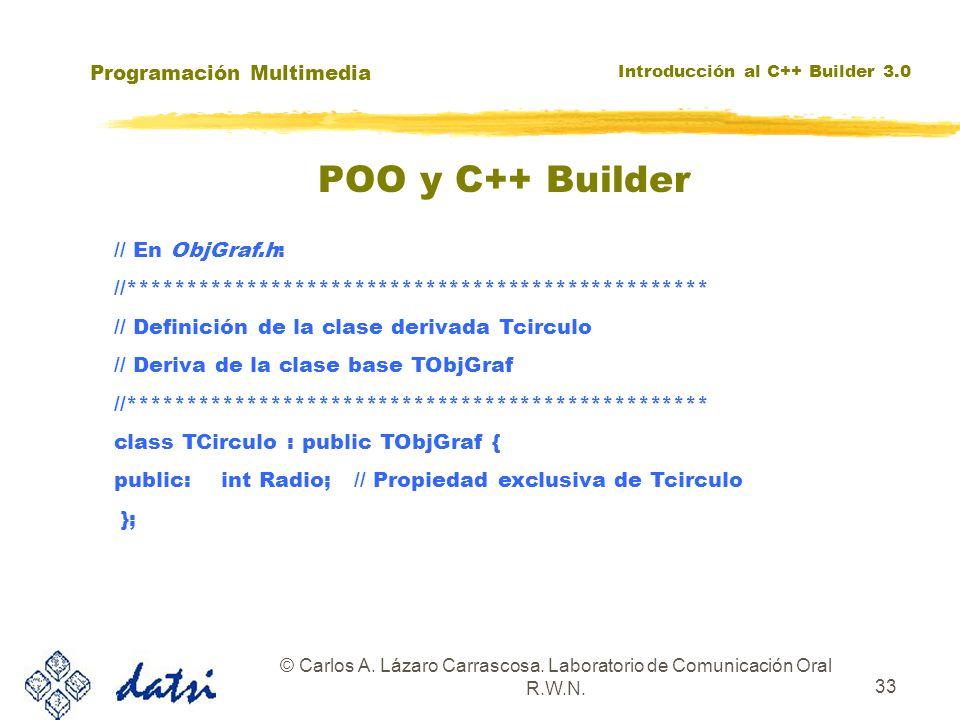 Programación Multimedia Introducción al C++ Builder 3.0 © Carlos A. Lázaro Carrascosa. Laboratorio de Comunicación Oral R.W.N. 33 // En ObjGraf.h: //*