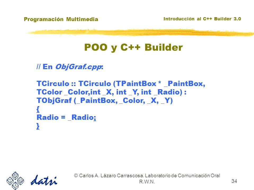 Programación Multimedia Introducción al C++ Builder 3.0 © Carlos A. Lázaro Carrascosa. Laboratorio de Comunicación Oral R.W.N. 34 // En ObjGraf.cpp: T