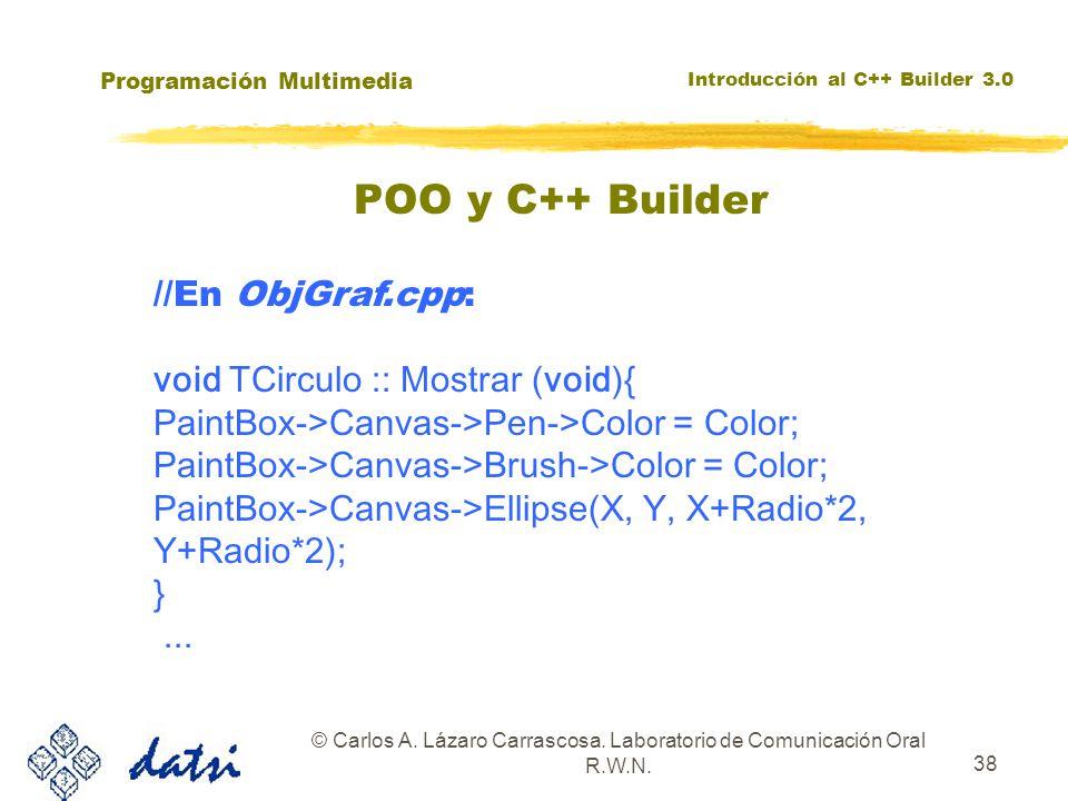 Programación Multimedia Introducción al C++ Builder 3.0 © Carlos A. Lázaro Carrascosa. Laboratorio de Comunicación Oral R.W.N. 38 //En ObjGraf.cpp: vo