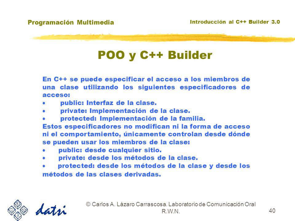 Programación Multimedia Introducción al C++ Builder 3.0 © Carlos A. Lázaro Carrascosa. Laboratorio de Comunicación Oral R.W.N. 40 En C++ se puede espe