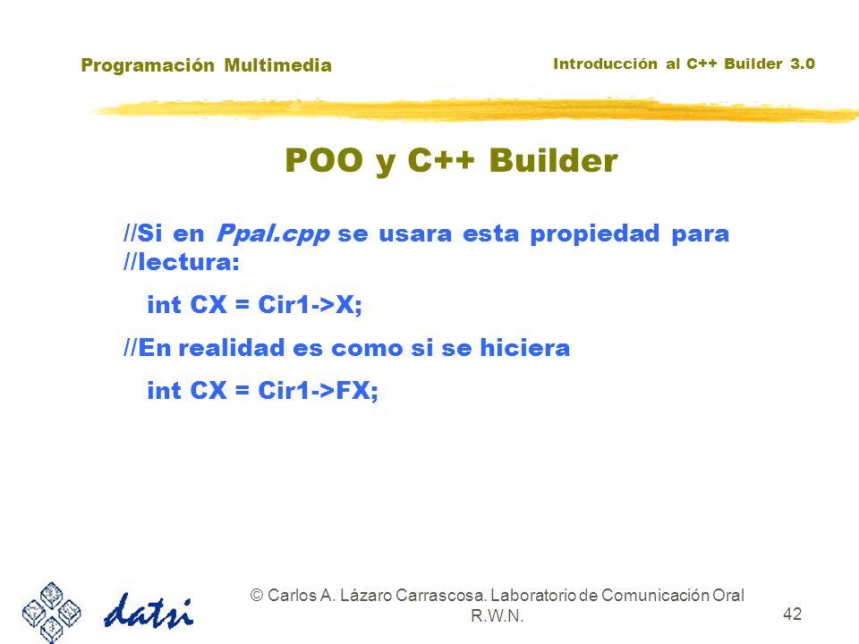 Programación Multimedia Introducción al C++ Builder 3.0 © Carlos A. Lázaro Carrascosa. Laboratorio de Comunicación Oral R.W.N. 42 //Si en Ppal.cpp se