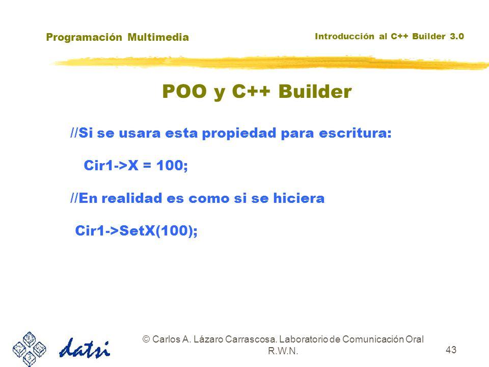 Programación Multimedia Introducción al C++ Builder 3.0 © Carlos A. Lázaro Carrascosa. Laboratorio de Comunicación Oral R.W.N. 43 //Si se usara esta p