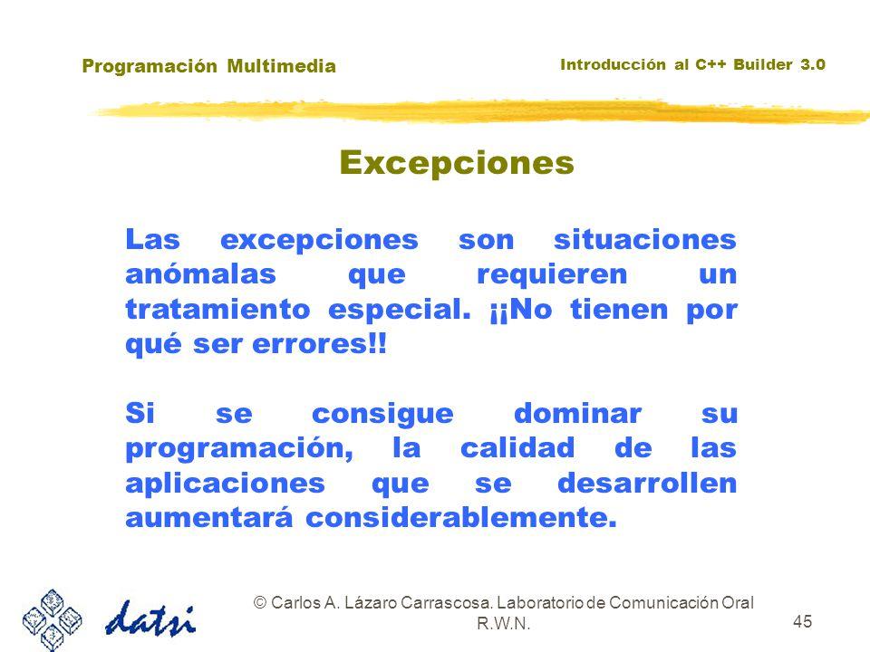 Programación Multimedia Introducción al C++ Builder 3.0 © Carlos A. Lázaro Carrascosa. Laboratorio de Comunicación Oral R.W.N. 45 Las excepciones son