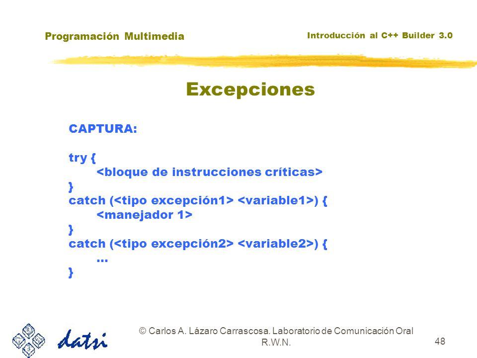 Programación Multimedia Introducción al C++ Builder 3.0 © Carlos A. Lázaro Carrascosa. Laboratorio de Comunicación Oral R.W.N. 48 Excepciones CAPTURA: