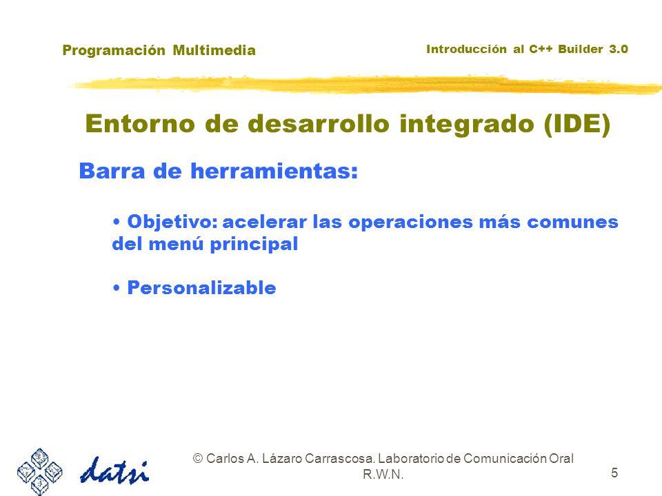 Programación Multimedia Introducción al C++ Builder 3.0 © Carlos A. Lázaro Carrascosa. Laboratorio de Comunicación Oral R.W.N. 5 Entorno de desarrollo