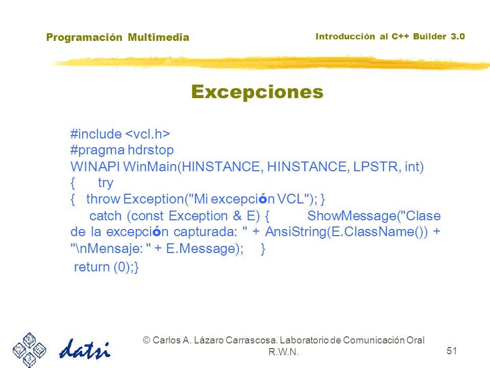Programación Multimedia Introducción al C++ Builder 3.0 © Carlos A. Lázaro Carrascosa. Laboratorio de Comunicación Oral R.W.N. 51 #include #pragma hdr