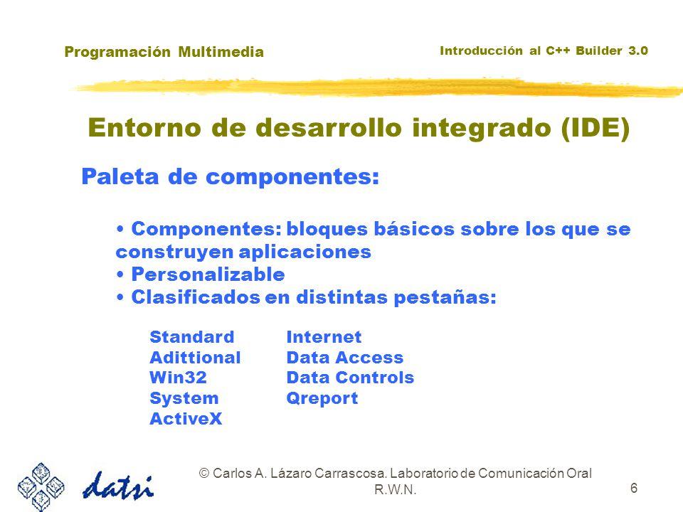 Programación Multimedia Introducción al C++ Builder 3.0 © Carlos A. Lázaro Carrascosa. Laboratorio de Comunicación Oral R.W.N. 6 Entorno de desarrollo