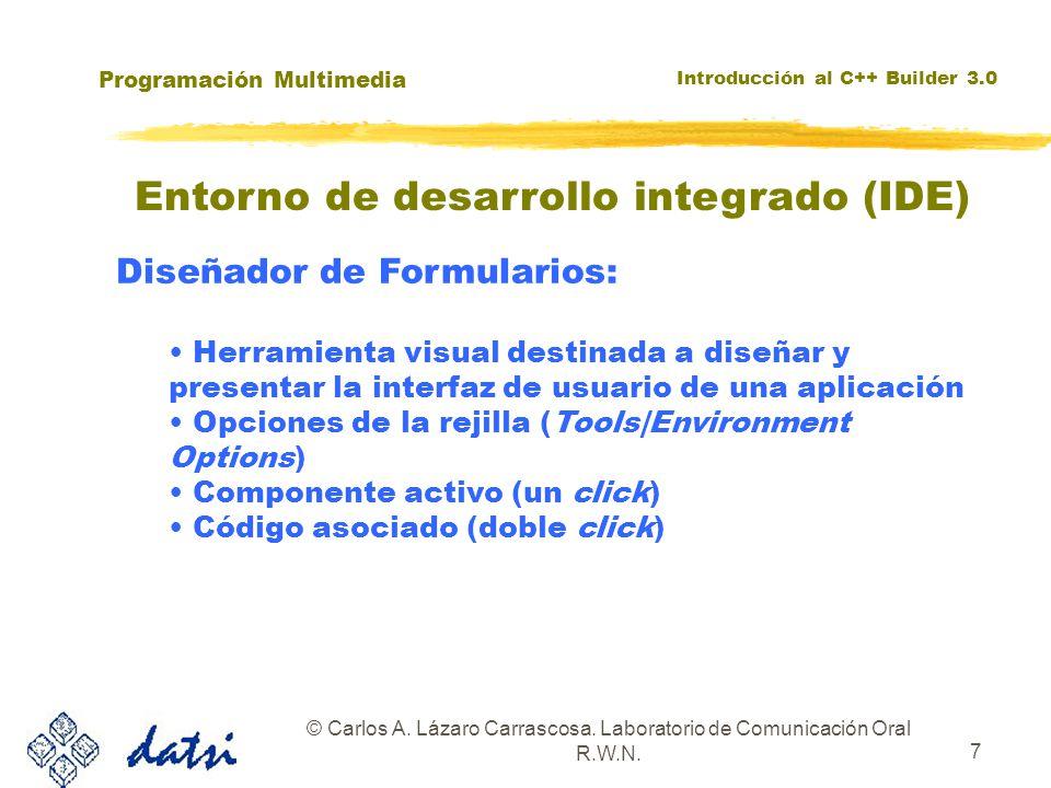 Programación Multimedia Introducción al C++ Builder 3.0 © Carlos A. Lázaro Carrascosa. Laboratorio de Comunicación Oral R.W.N. 7 Entorno de desarrollo