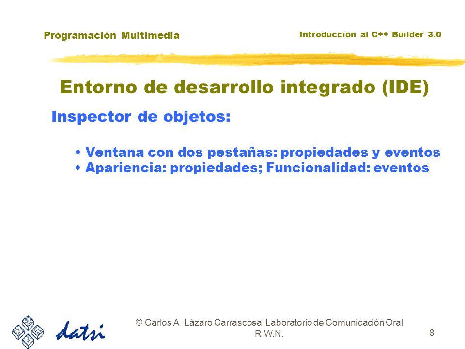 Programación Multimedia Introducción al C++ Builder 3.0 © Carlos A. Lázaro Carrascosa. Laboratorio de Comunicación Oral R.W.N. 8 Entorno de desarrollo