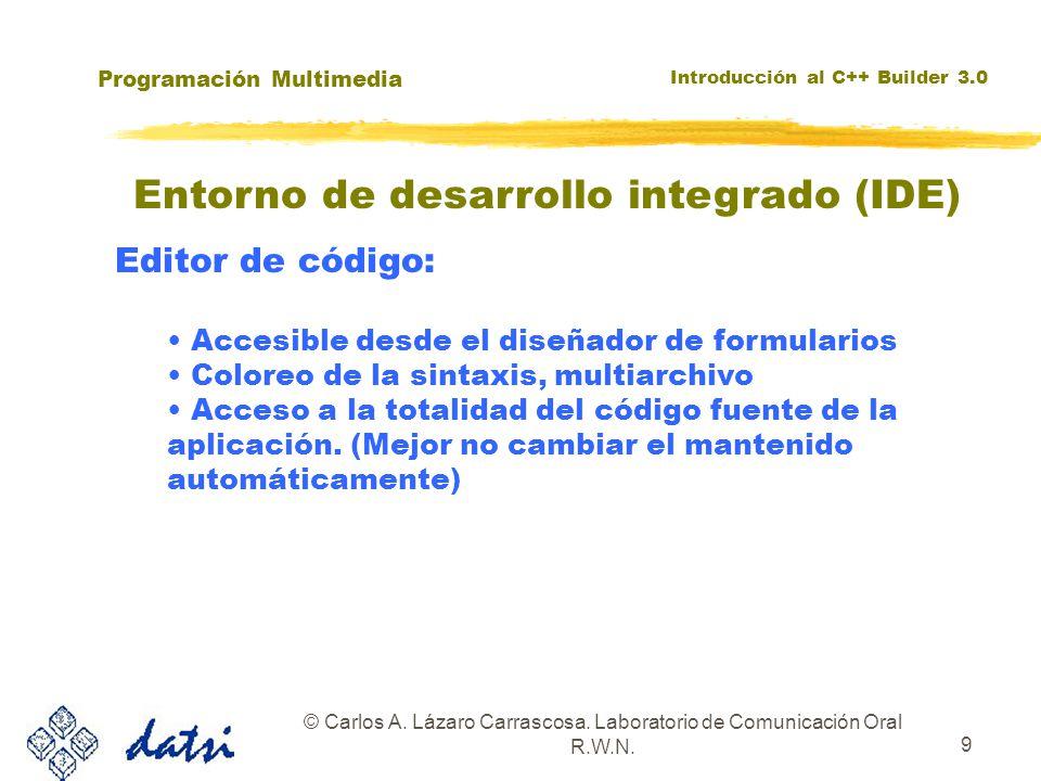 Programación Multimedia Introducción al C++ Builder 3.0 © Carlos A. Lázaro Carrascosa. Laboratorio de Comunicación Oral R.W.N. 9 Entorno de desarrollo