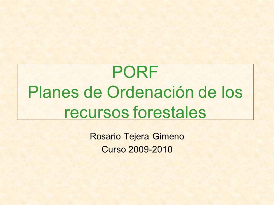 PORF Planes de Ordenación de los recursos forestales Rosario Tejera Gimeno Curso 2009-2010