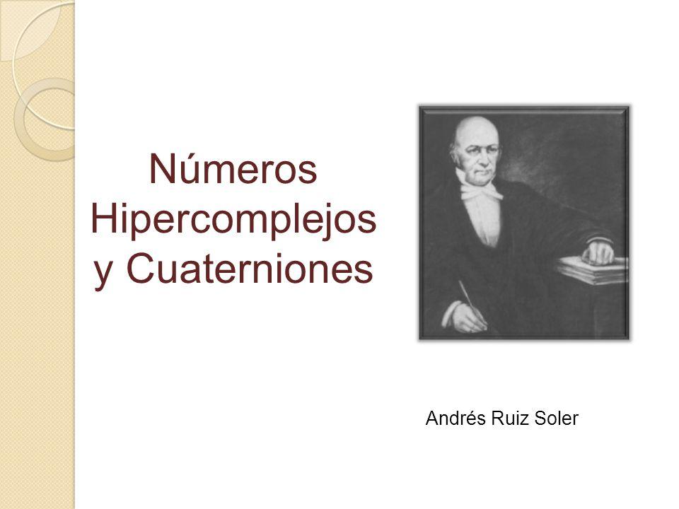 Andrés Ruiz Soler Números Hipercomplejos y Cuaterniones