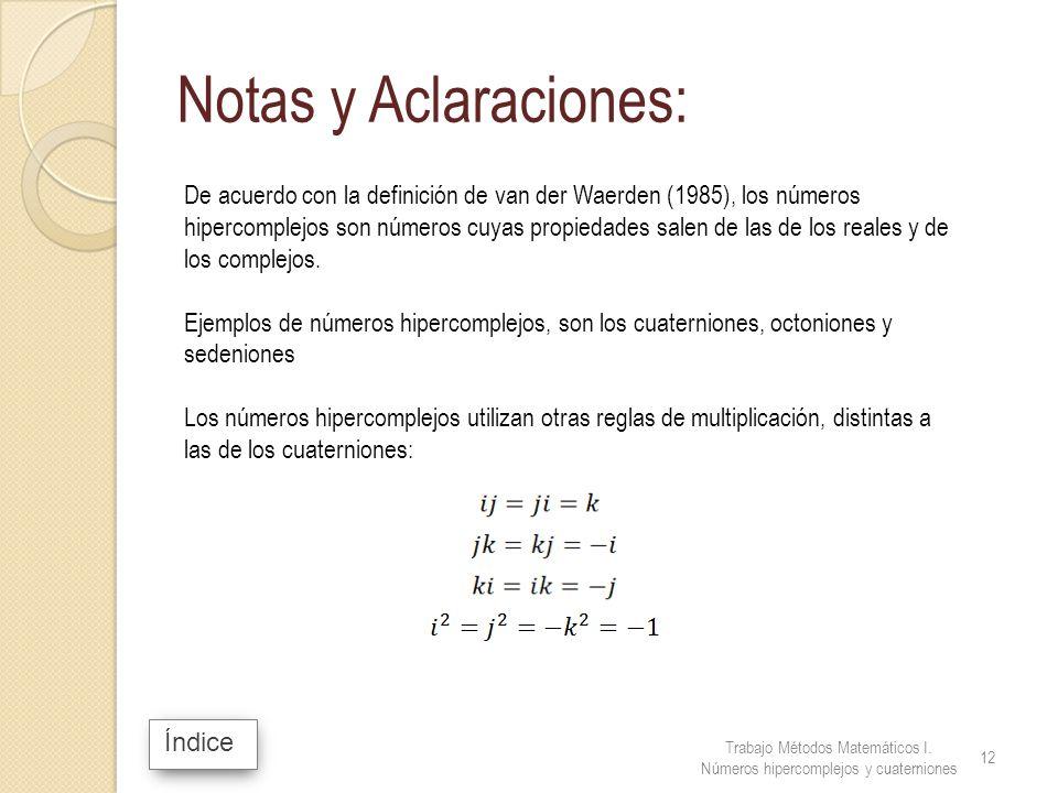 Índice Notas y Aclaraciones: De acuerdo con la definición de van der Waerden (1985), los números hipercomplejos son números cuyas propiedades salen de