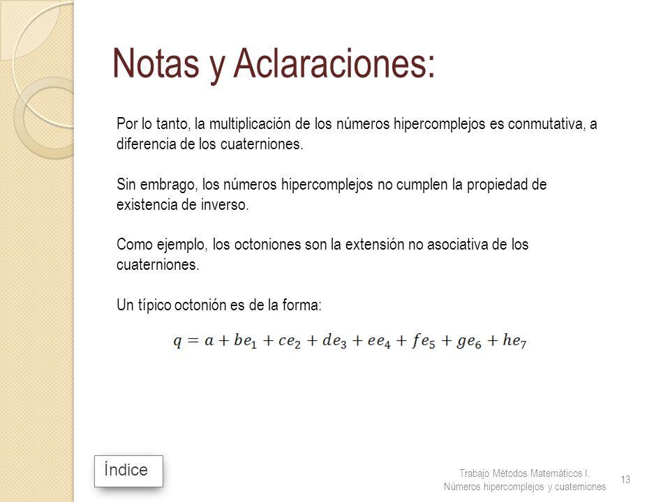 Índice Notas y Aclaraciones: Por lo tanto, la multiplicación de los números hipercomplejos es conmutativa, a diferencia de los cuaterniones. Sin embra