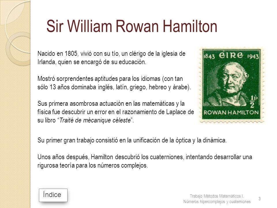 Sir William Rowan Hamilton Nacido en 1805, vivió con su tío, un clérigo de la iglesia de Irlanda, quien se encargó de su educación. Mostró sorprendent