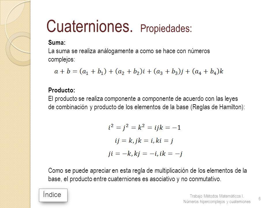 Índice Cuaterniones. Propiedades: Como se puede apreciar en esta regla de multiplicación de los elementos de la base, el producto entre cuaterniones e