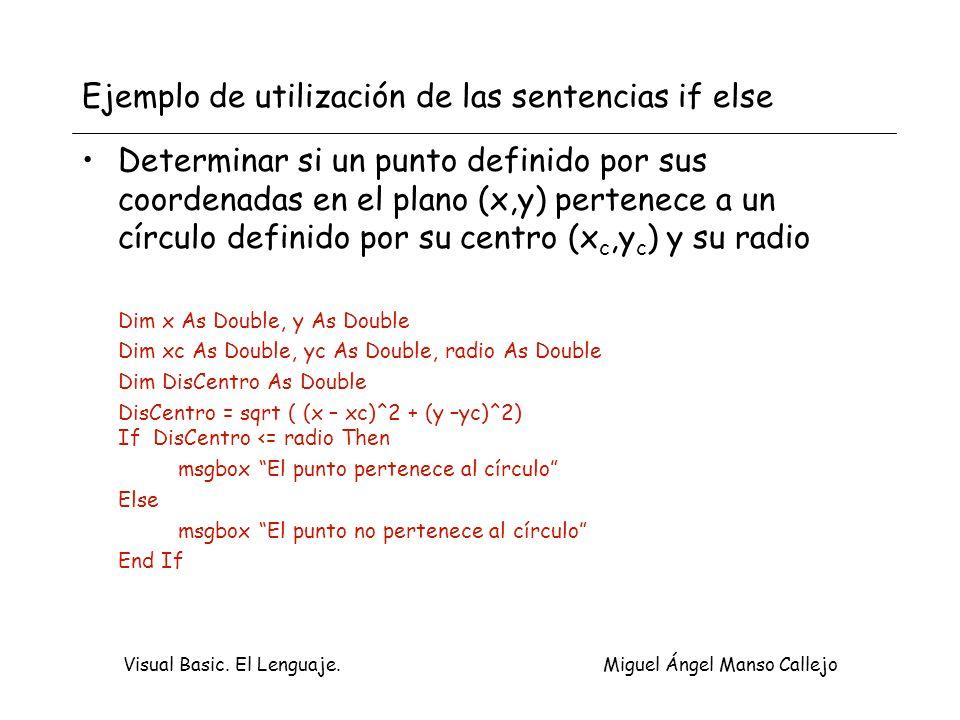 Visual Basic. El Lenguaje. Miguel Ángel Manso Callejo Ejemplo de utilización de las sentencias if else Determinar si un punto definido por sus coorden