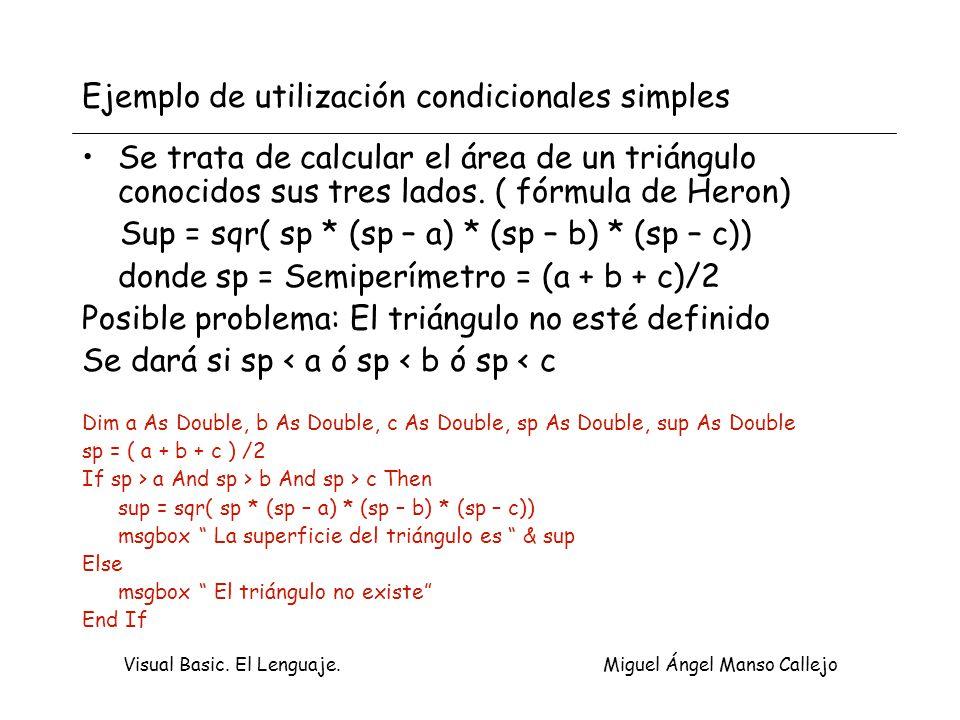 Visual Basic. El Lenguaje. Miguel Ángel Manso Callejo Ejemplo de utilización condicionales simples Se trata de calcular el área de un triángulo conoci