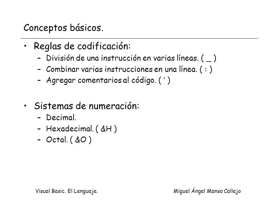 Visual Basic. El Lenguaje. Miguel Ángel Manso Callejo Conceptos básicos. Reglas de codificación: –División de una instrucción en varias líneas. ( _ )