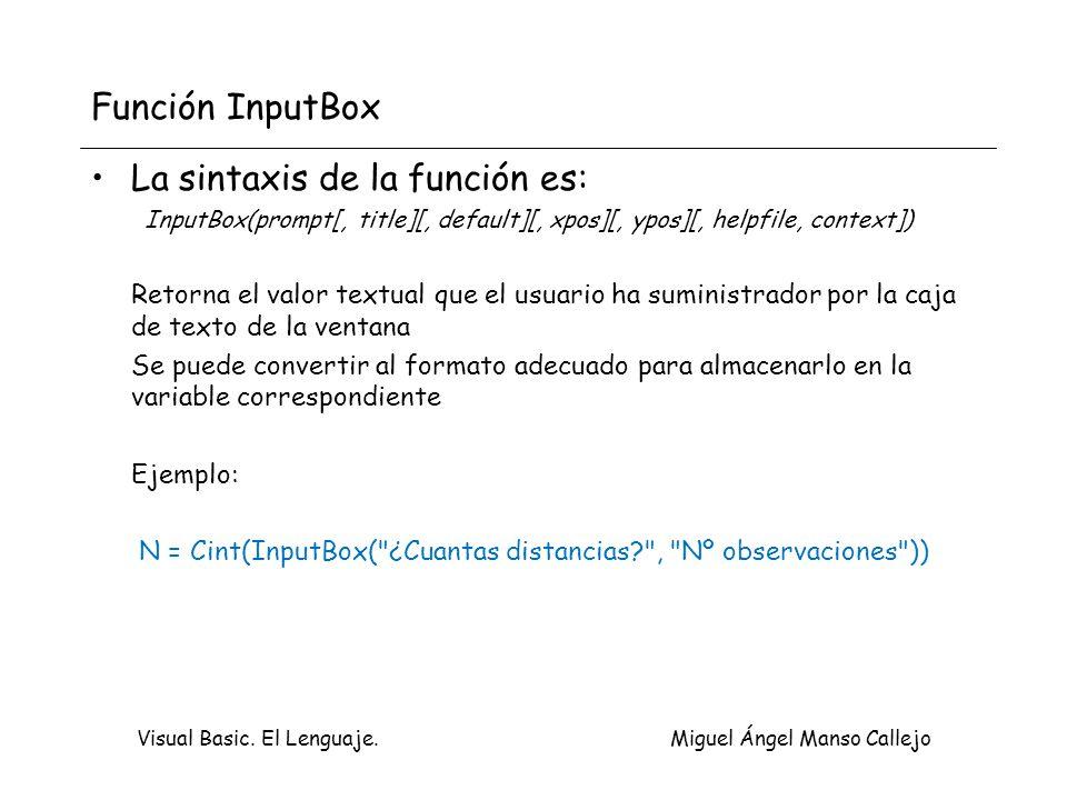 Visual Basic. El Lenguaje. Miguel Ángel Manso Callejo Función InputBox La sintaxis de la función es: InputBox(prompt[, title][, default][, xpos][, ypo