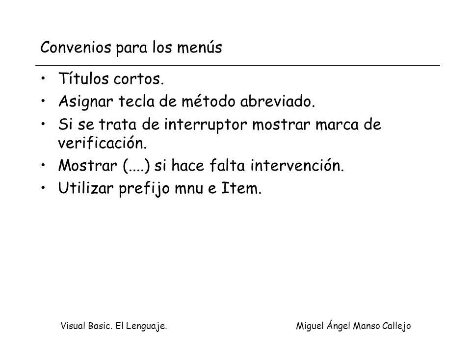 Visual Basic. El Lenguaje. Miguel Ángel Manso Callejo Convenios para los menús Títulos cortos. Asignar tecla de método abreviado. Si se trata de inter