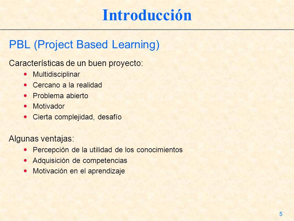 5 Introducción PBL (Project Based Learning) Características de un buen proyecto: Multidisciplinar Cercano a la realidad Problema abierto Motivador Cie